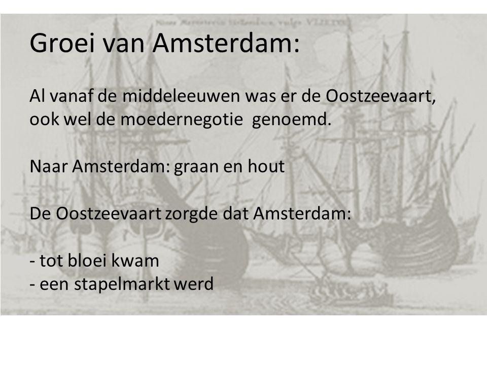 Groei van Amsterdam: Al vanaf de middeleeuwen was er de Oostzeevaart, ook wel de moedernegotie genoemd. Naar Amsterdam: graan en hout De Oostzeevaart