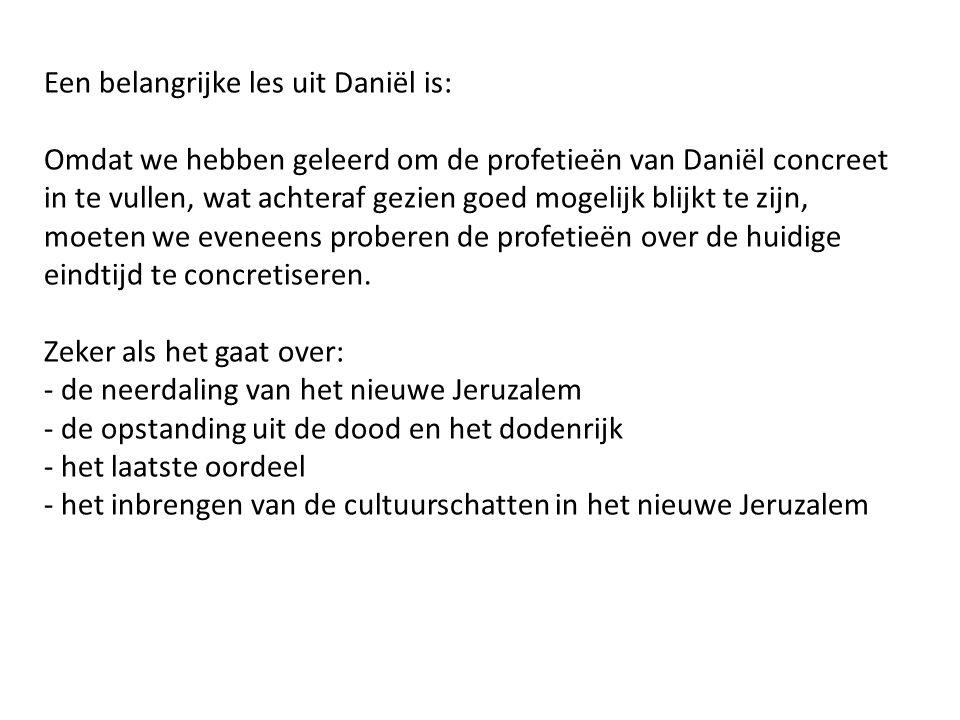Een belangrijke les uit Daniël is: Omdat we hebben geleerd om de profetieën van Daniël concreet in te vullen, wat achteraf gezien goed mogelijk blijkt