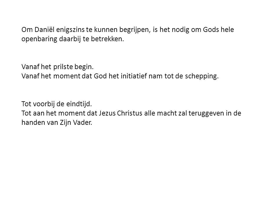 Om Daniël enigszins te kunnen begrijpen, is het nodig om Gods hele openbaring daarbij te betrekken. Vanaf het prilste begin. Vanaf het moment dat God
