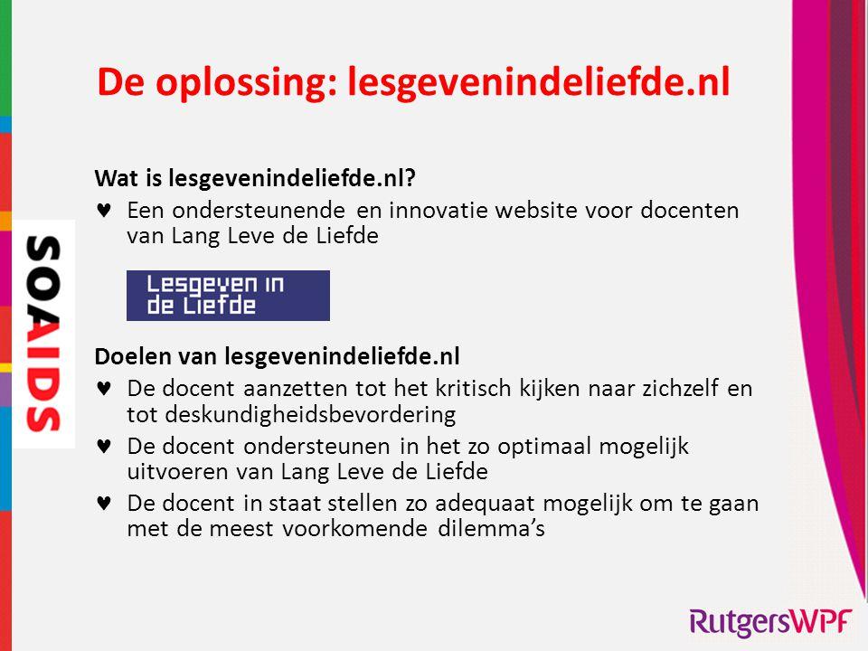 De oplossing: lesgevenindeliefde.nl Wat is lesgevenindeliefde.nl?  Een ondersteunende en innovatie website voor docenten van Lang Leve de Liefde Doel