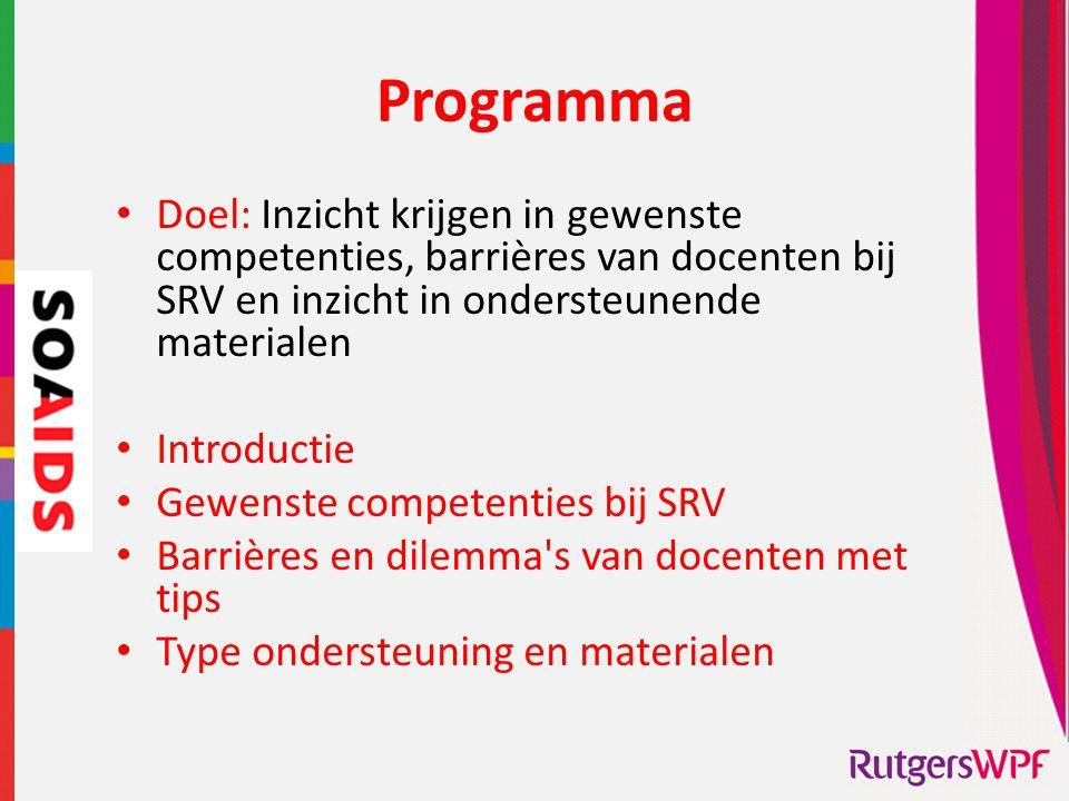 Programma • Doel: Inzicht krijgen in gewenste competenties, barrières van docenten bij SRV en inzicht in ondersteunende materialen • Introductie • Gew