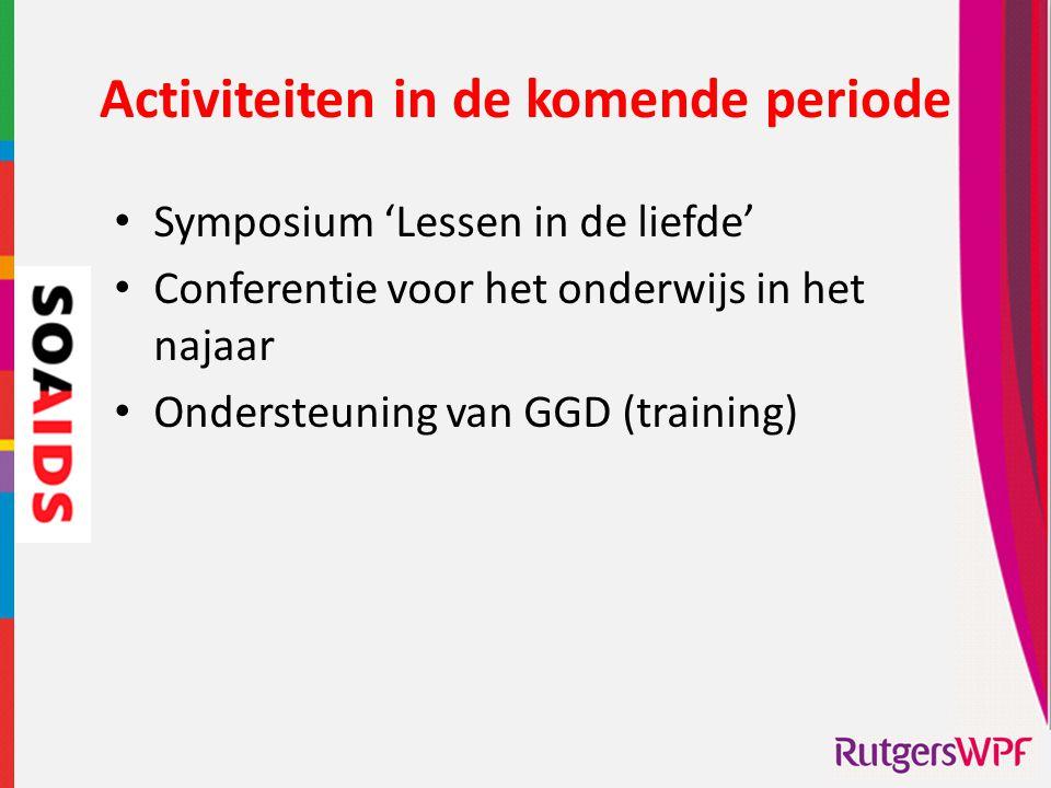 Activiteiten in de komende periode • Symposium 'Lessen in de liefde' • Conferentie voor het onderwijs in het najaar • Ondersteuning van GGD (training)