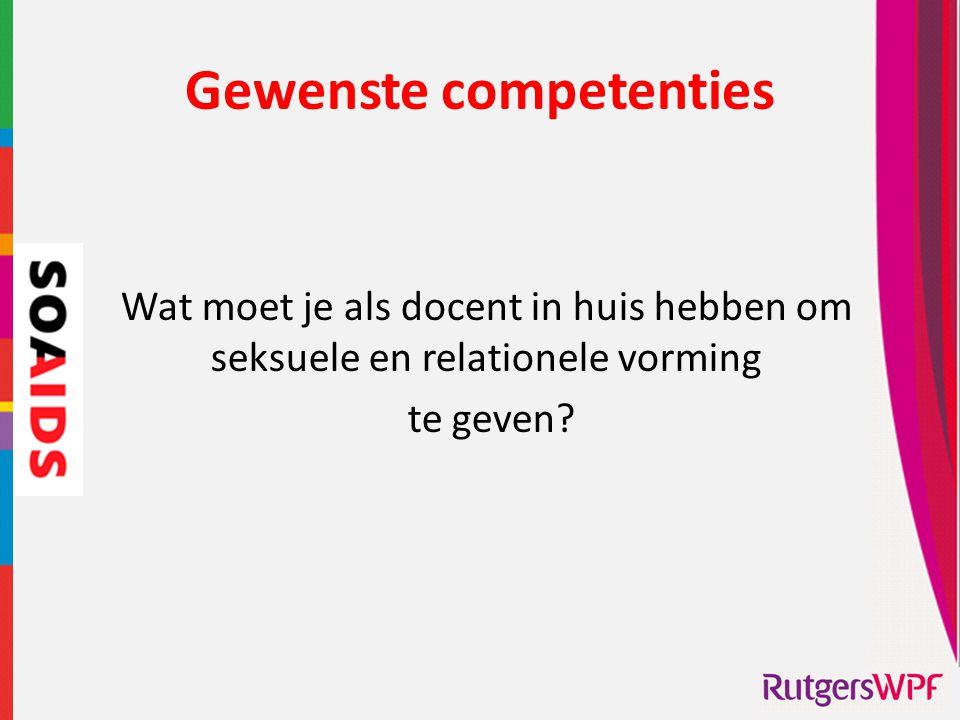 Gewenste competenties Wat moet je als docent in huis hebben om seksuele en relationele vorming te geven?