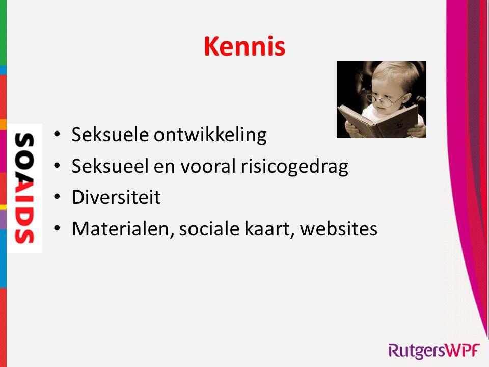 Kennis • Seksuele ontwikkeling • Seksueel en vooral risicogedrag • Diversiteit • Materialen, sociale kaart, websites