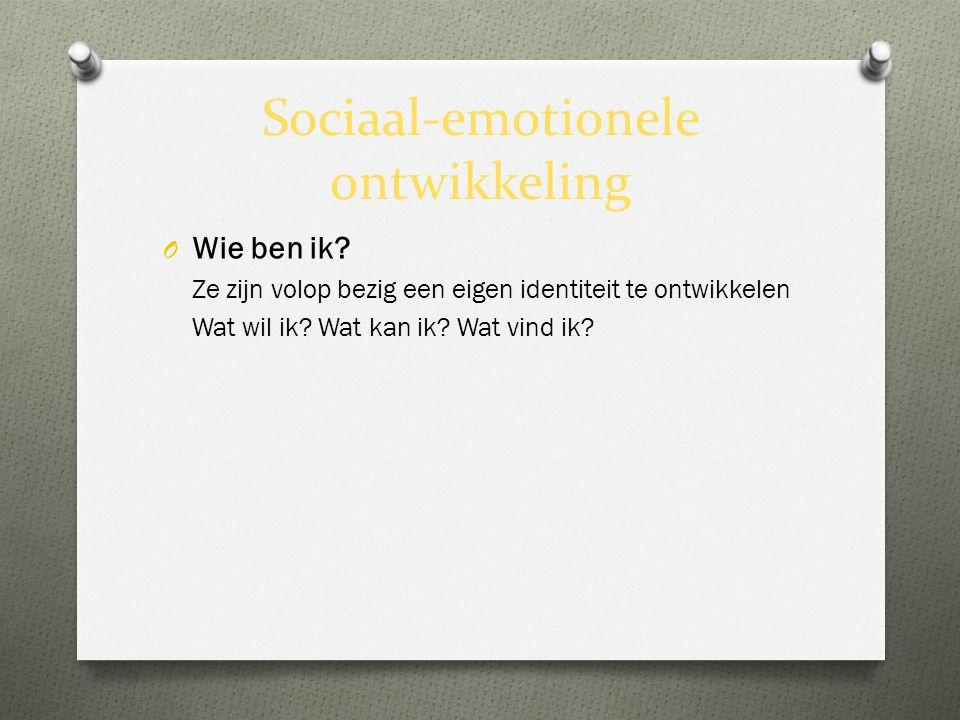 Sociaal-emotionele ontwikkeling O Wie ben ik? Ze zijn volop bezig een eigen identiteit te ontwikkelen Wat wil ik? Wat kan ik? Wat vind ik?