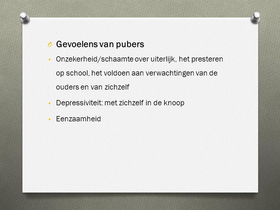 O Gevoelens van pubers • Onzekerheid/schaamte over uiterlijk, het presteren op school, het voldoen aan verwachtingen van de ouders en van zichzelf • D