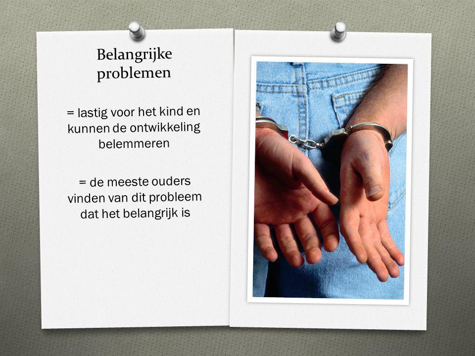 Belangrijke problemen = lastig voor het kind en kunnen de ontwikkeling belemmeren = de meeste ouders vinden van dit probleem dat het belangrijk is