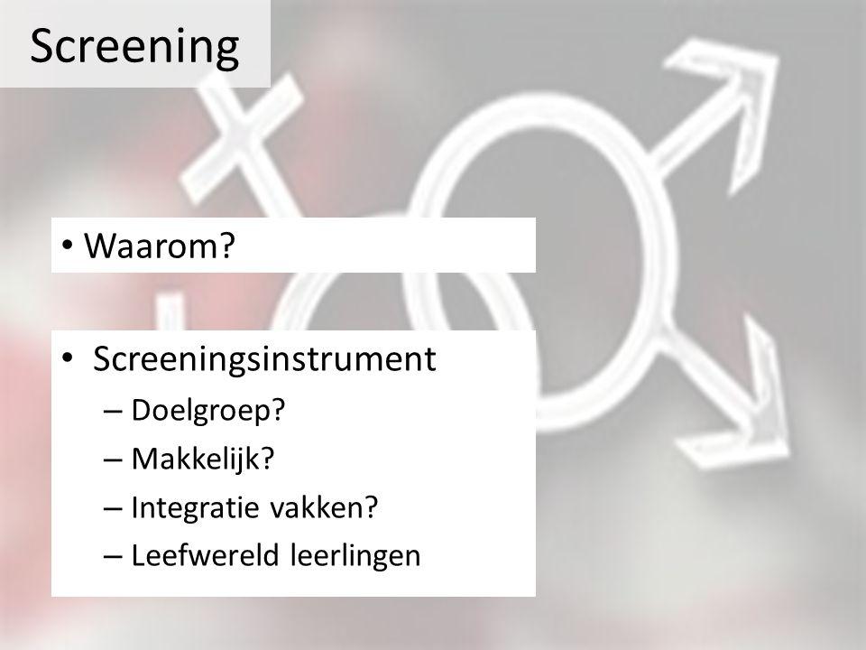 Screening • Screeningsinstrument – Doelgroep? – Makkelijk? – Integratie vakken? – Leefwereld leerlingen • Waarom?