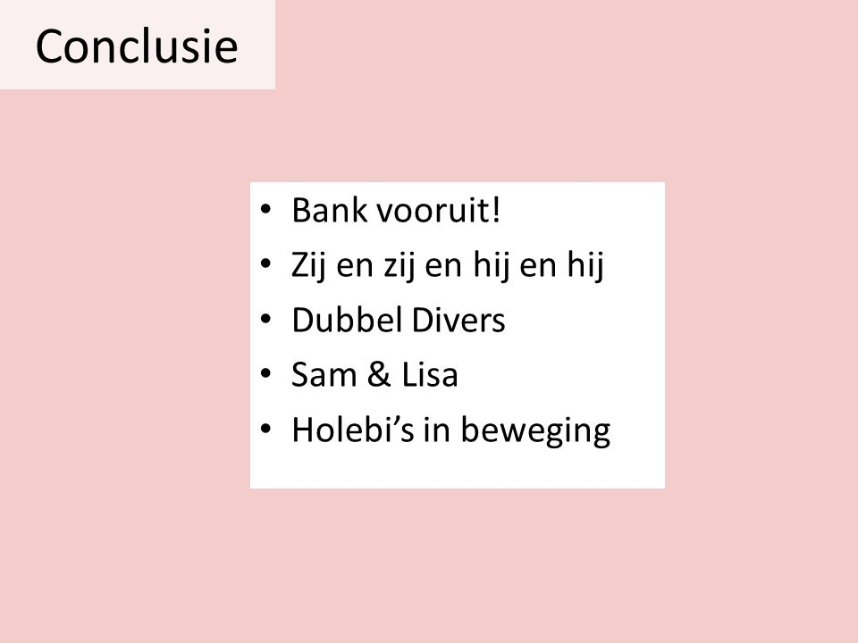 • Bank vooruit! • Zij en zij en hij en hij • Dubbel Divers • Sam & Lisa • Holebi's in beweging Conclusie