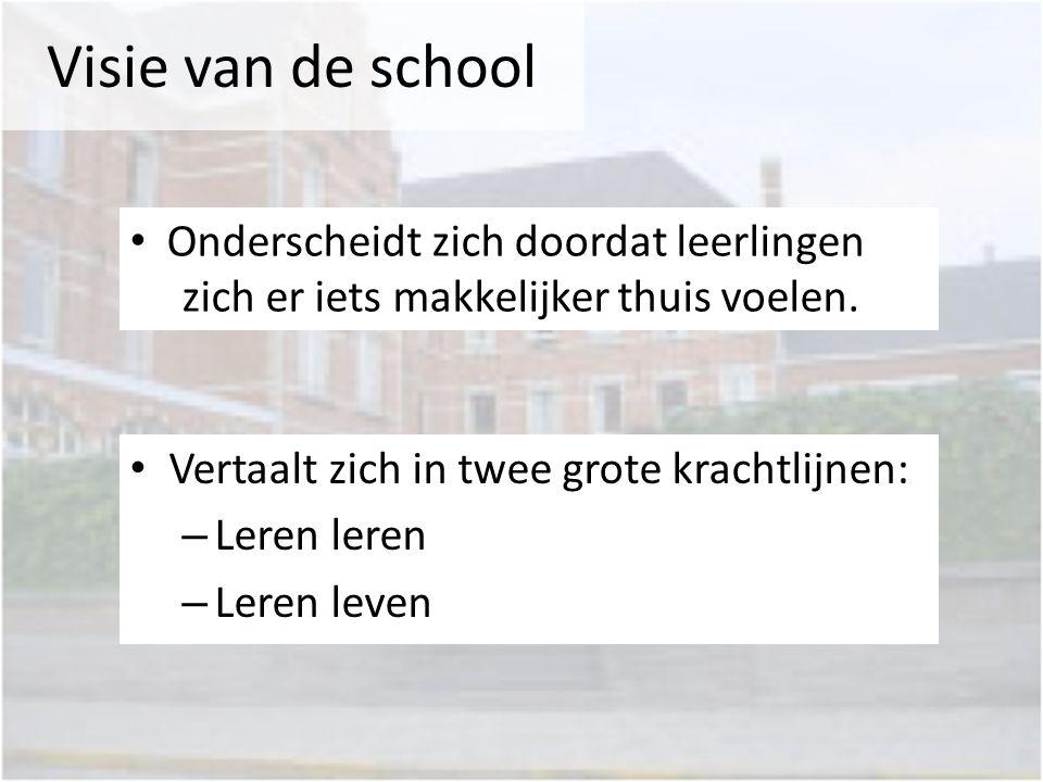 Visie van de school • Vertaalt zich in twee grote krachtlijnen: – Leren leren – Leren leven • Onderscheidt zich doordat leerlingen zich er iets makkel