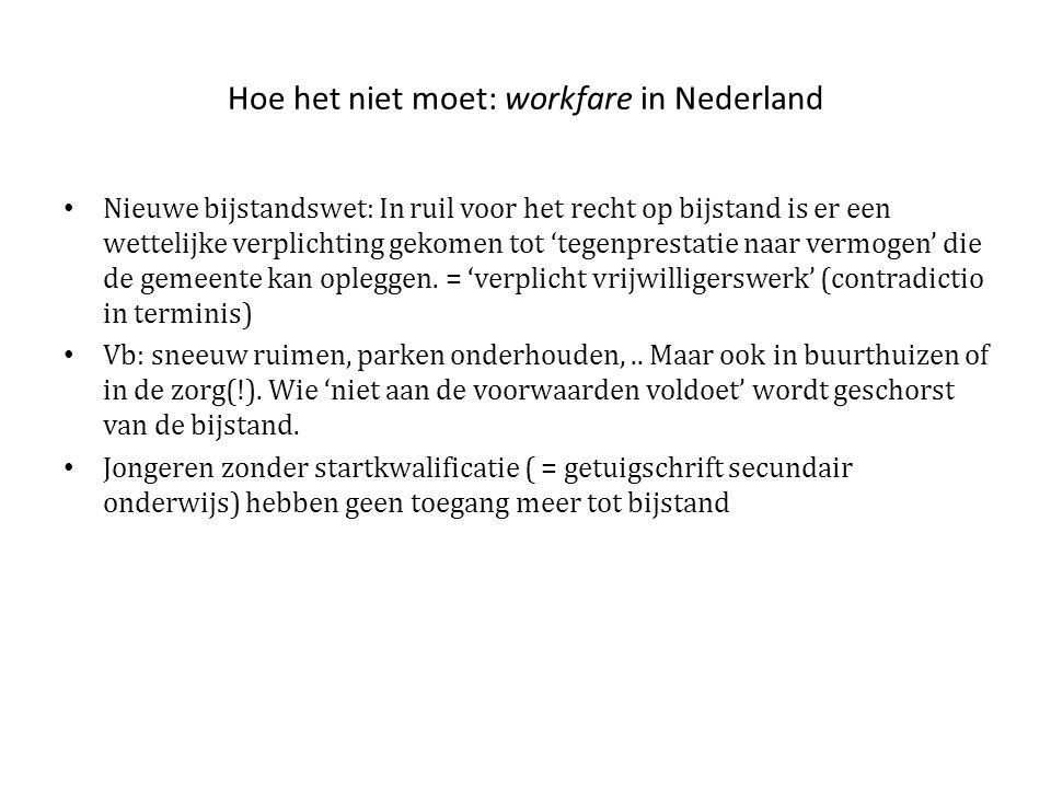 Hoe het niet moet: workfare in Nederland • Nieuwe bijstandswet: In ruil voor het recht op bijstand is er een wettelijke verplichting gekomen tot 'tegenprestatie naar vermogen' die de gemeente kan opleggen.