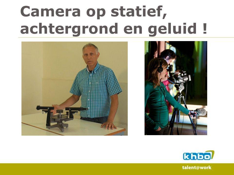 Camera op statief, achtergrond en geluid !