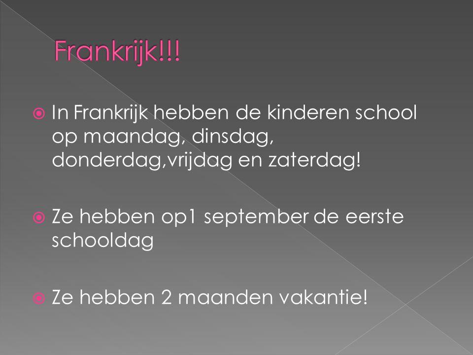  In Frankrijk hebben de kinderen school op maandag, dinsdag, donderdag,vrijdag en zaterdag!  Ze hebben op1 september de eerste schooldag  Ze hebben