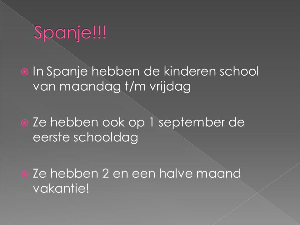  In Spanje hebben de kinderen school van maandag t/m vrijdag  Ze hebben ook op 1 september de eerste schooldag  Ze hebben 2 en een halve maand vaka