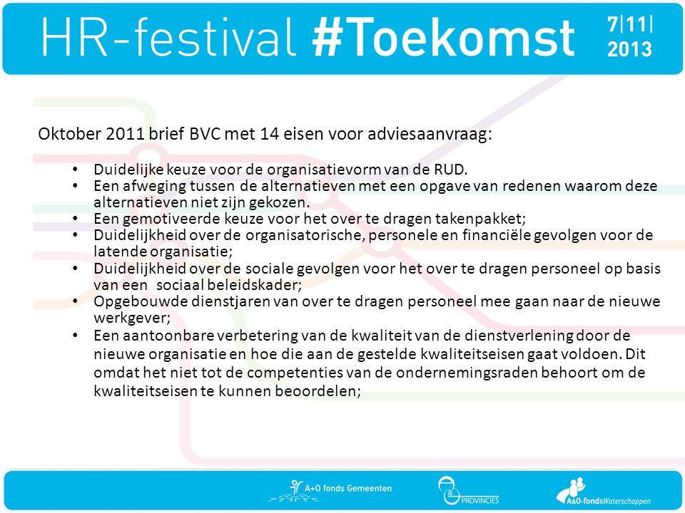 Oktober 2011 brief BVC met 14 eisen voor adviesaanvraag: • Duidelijke keuze voor de organisatievorm van de RUD. • Een afweging tussen de alternatieven