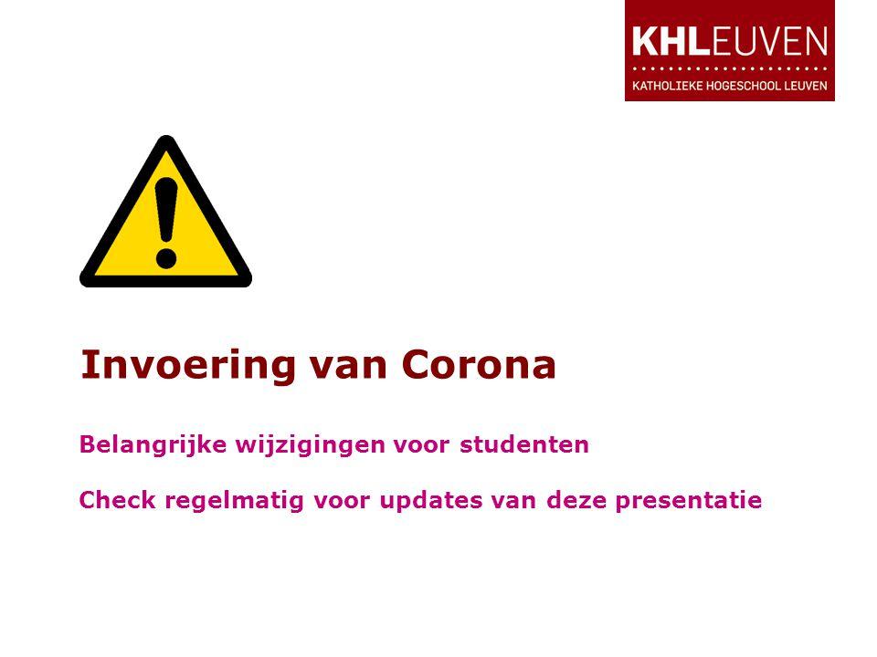 Invoering van Corona Belangrijke wijzigingen voor studenten Check regelmatig voor updates van deze presentatie
