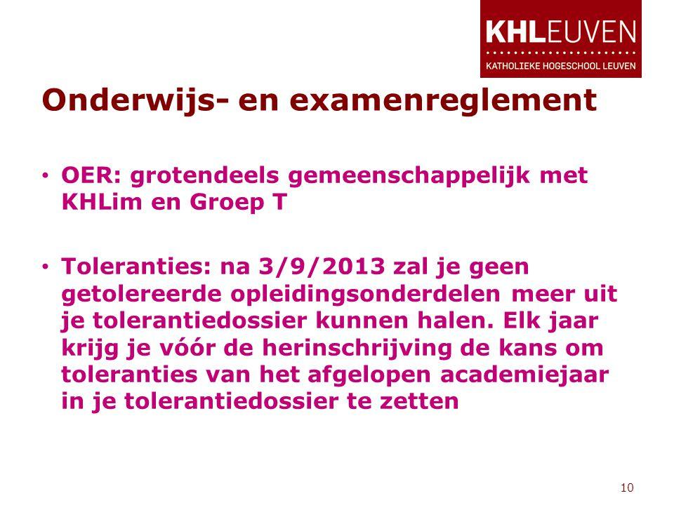 Onderwijs- en examenreglement • OER: grotendeels gemeenschappelijk met KHLim en Groep T • Toleranties: na 3/9/2013 zal je geen getolereerde opleidingsonderdelen meer uit je tolerantiedossier kunnen halen.