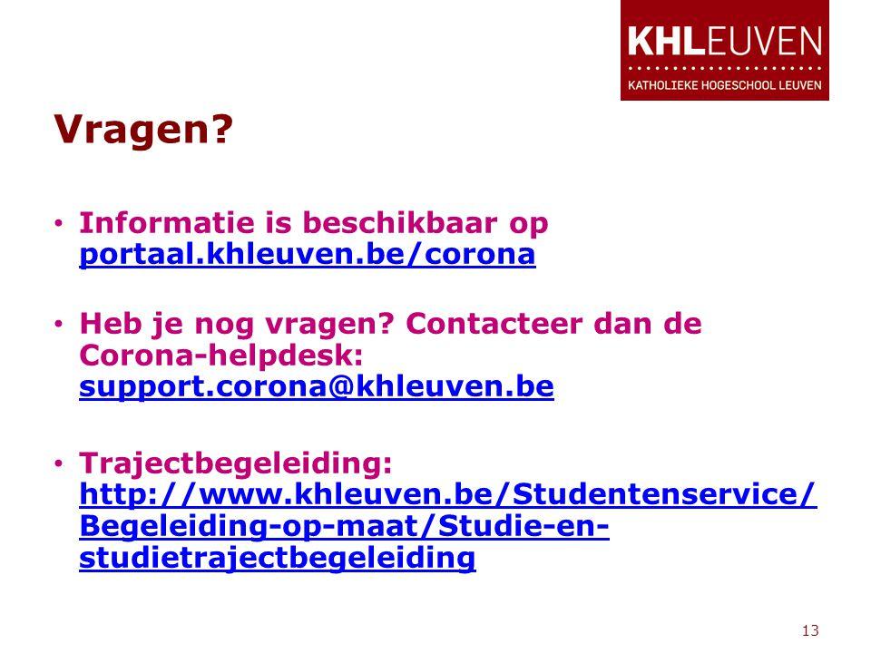 Vragen? • Informatie is beschikbaar op portaal.khleuven.be/corona portaal.khleuven.be/corona • Heb je nog vragen? Contacteer dan de Corona-helpdesk: s
