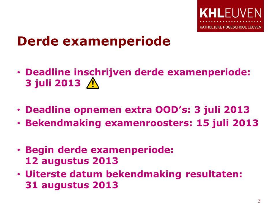 • Deadline inschrijven derde examenperiode: 3 juli 2013 • Deadline opnemen extra OOD's: 3 juli 2013 • Bekendmaking examenroosters: 15 juli 2013 • Begi