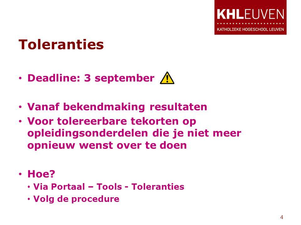 Toleranties • Deadline: 3 september • Vanaf bekendmaking resultaten • Voor tolereerbare tekorten op opleidingsonderdelen die je niet meer opnieuw wenst over te doen • Hoe.