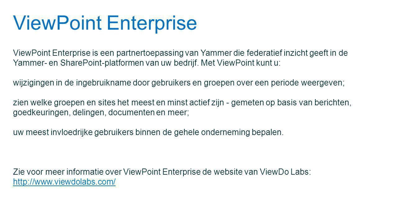 ViewPoint Enterprise ViewPoint Enterprise is een partnertoepassing van Yammer die federatief inzicht geeft in de Yammer- en SharePoint-platformen van uw bedrijf.