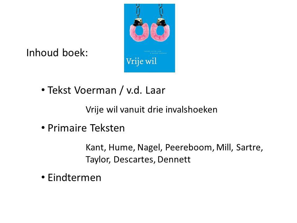 Inhoud boek: • Tekst Voerman / v.d. Laar Vrije wil vanuit drie invalshoeken • Primaire Teksten Kant, Hume, Nagel, Peereboom, Mill, Sartre, Taylor, Des