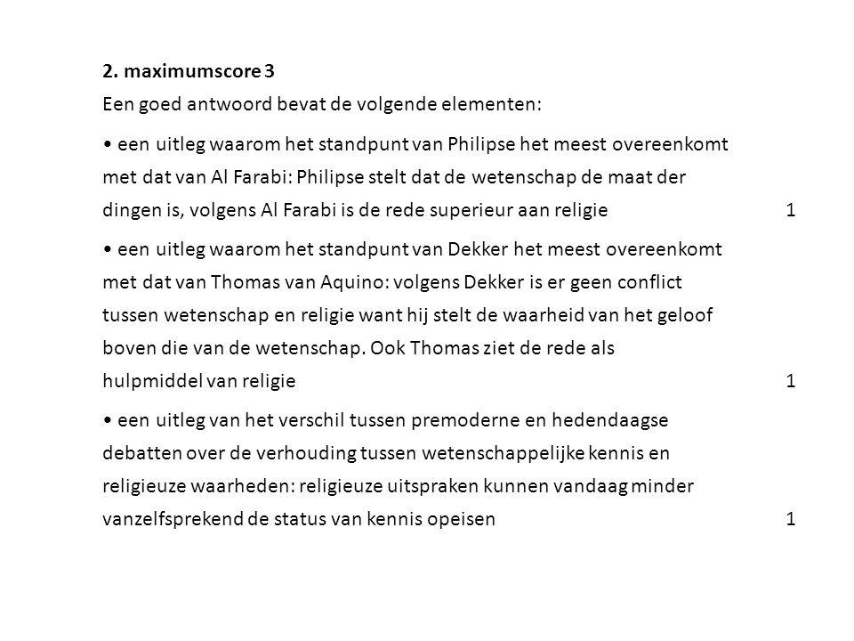 2. maximumscore 3 Een goed antwoord bevat de volgende elementen: • een uitleg waarom het standpunt van Philipse het meest overeenkomt met dat van Al F