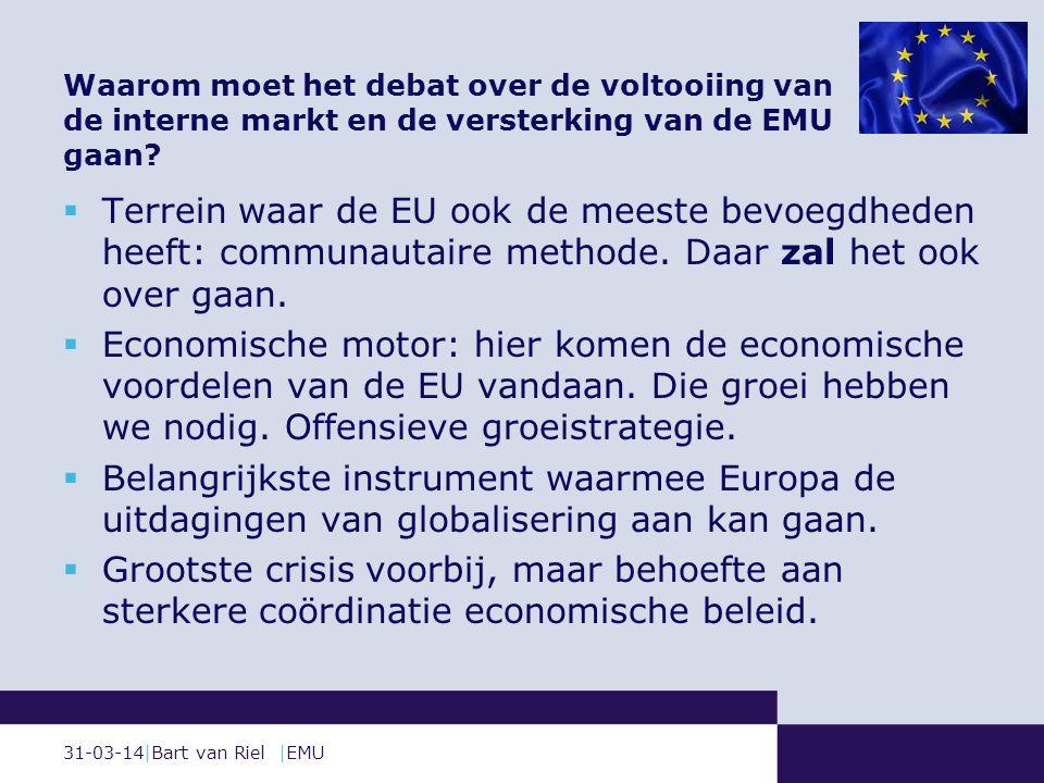 31-03-14|Bart van Riel |EMU Waarom moet het debat over de voltooiing van de interne markt en de versterking van de EMU gaan.