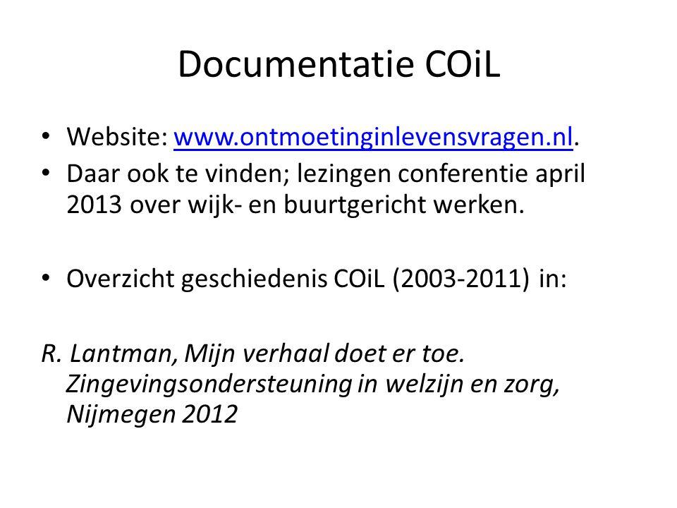 Documentatie COiL • Website: www.ontmoetinginlevensvragen.nl.www.ontmoetinginlevensvragen.nl • Daar ook te vinden; lezingen conferentie april 2013 ove