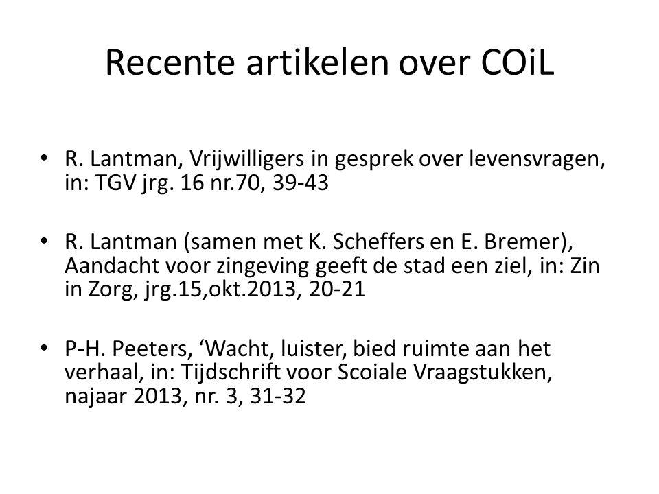 Recente artikelen over COiL • R. Lantman, Vrijwilligers in gesprek over levensvragen, in: TGV jrg. 16 nr.70, 39-43 • R. Lantman (samen met K. Scheffer