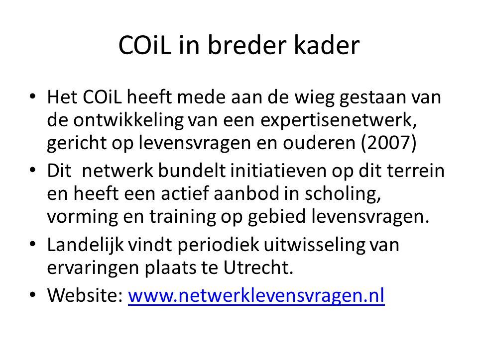 COiL in breder kader • Het COiL heeft mede aan de wieg gestaan van de ontwikkeling van een expertisenetwerk, gericht op levensvragen en ouderen (2007)