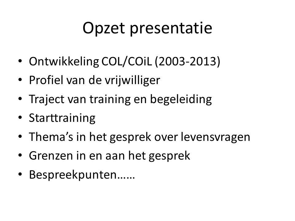 Opzet presentatie • Ontwikkeling COL/COiL (2003-2013) • Profiel van de vrijwilliger • Traject van training en begeleiding • Starttraining • Thema's in