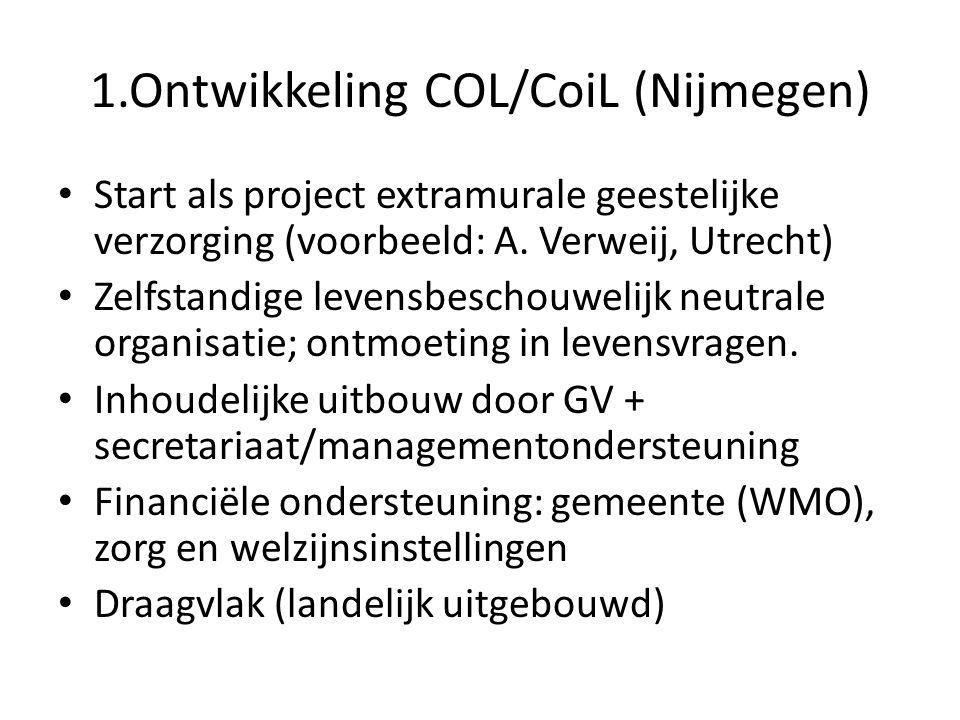 1.Ontwikkeling COL/CoiL (Nijmegen) • Start als project extramurale geestelijke verzorging (voorbeeld: A. Verweij, Utrecht) • Zelfstandige levensbescho