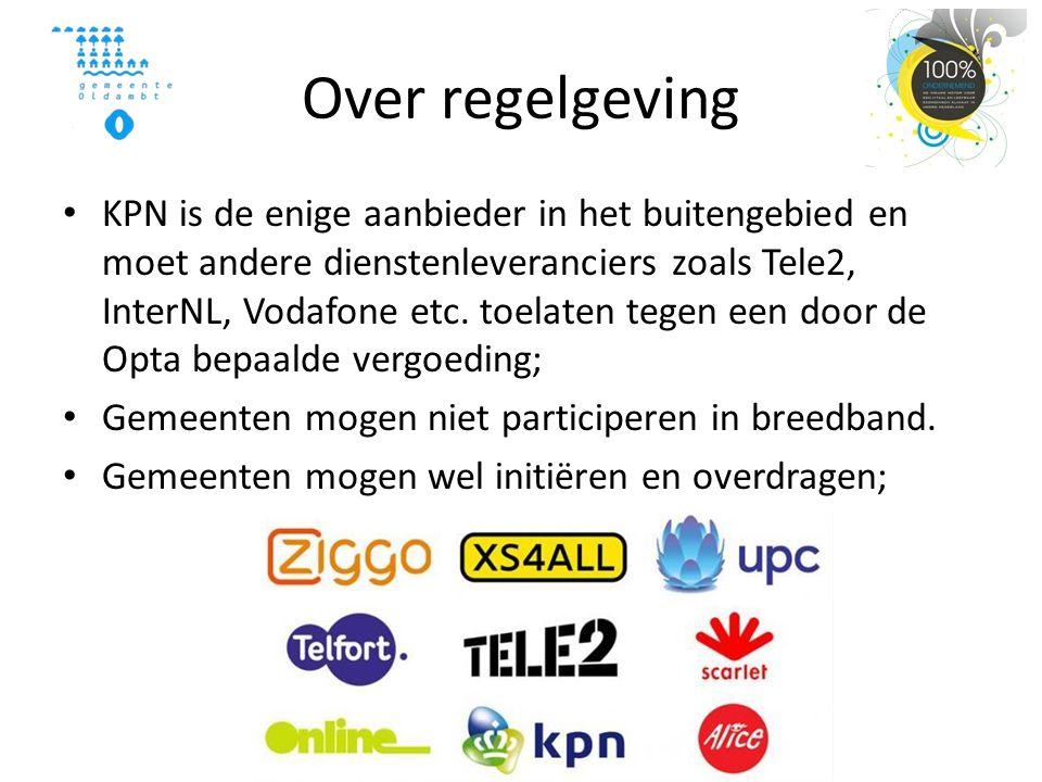 Over regelgeving • KPN is de enige aanbieder in het buitengebied en moet andere dienstenleveranciers zoals Tele2, InterNL, Vodafone etc. toelaten tege
