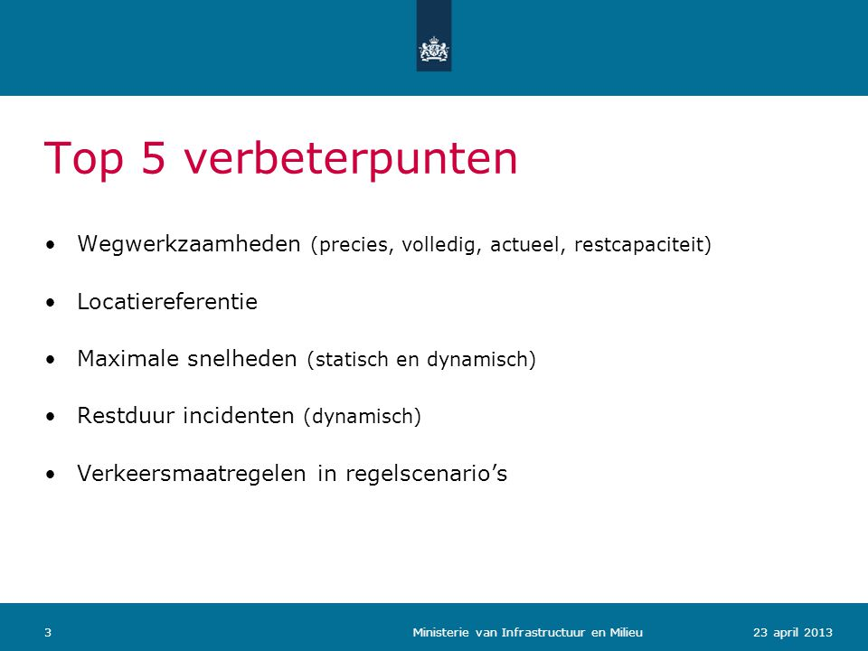323 april 2013 Ministerie van Infrastructuur en Milieu Top 5 verbeterpunten •Wegwerkzaamheden (precies, volledig, actueel, restcapaciteit) •Locatieref