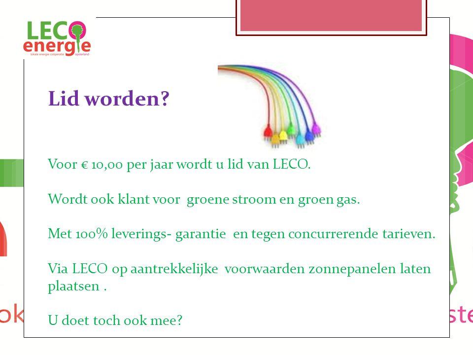 Lid worden? Voor € 10,00 per jaar wordt u lid van LECO. Wordt ook klant voor groene stroom en groen gas. Met 100% leverings- garantie en tegen concurr