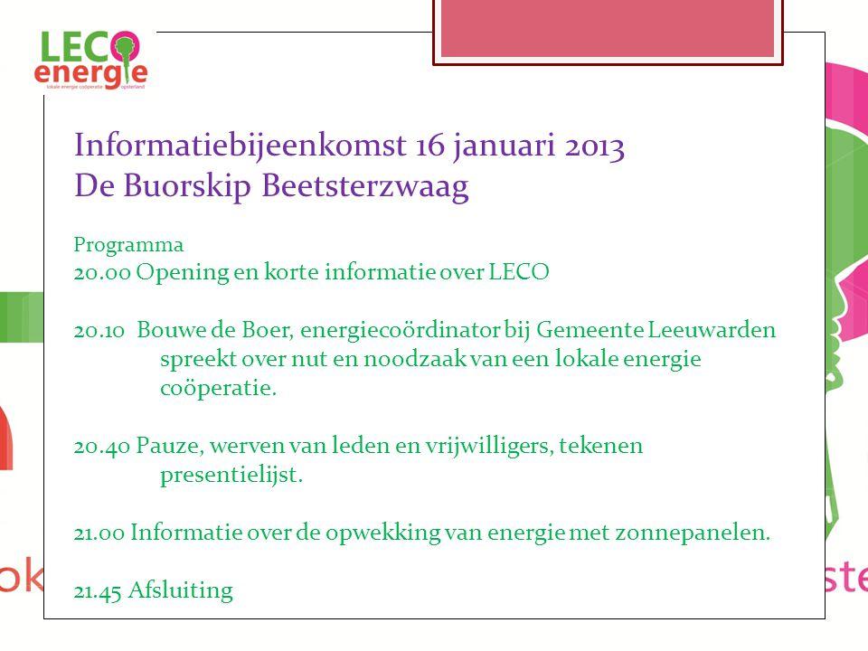 Informatiebijeenkomst 16 januari 2013 De Buorskip Beetsterzwaag Programma 20.00 Opening en korte informatie over LECO 20.10 Bouwe de Boer, energiecoör