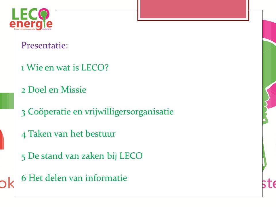 Presentatie: 1 Wie en wat is LECO? 2 Doel en Missie 3 Coöperatie en vrijwilligersorganisatie 4 Taken van het bestuur 5 De stand van zaken bij LECO 6 H