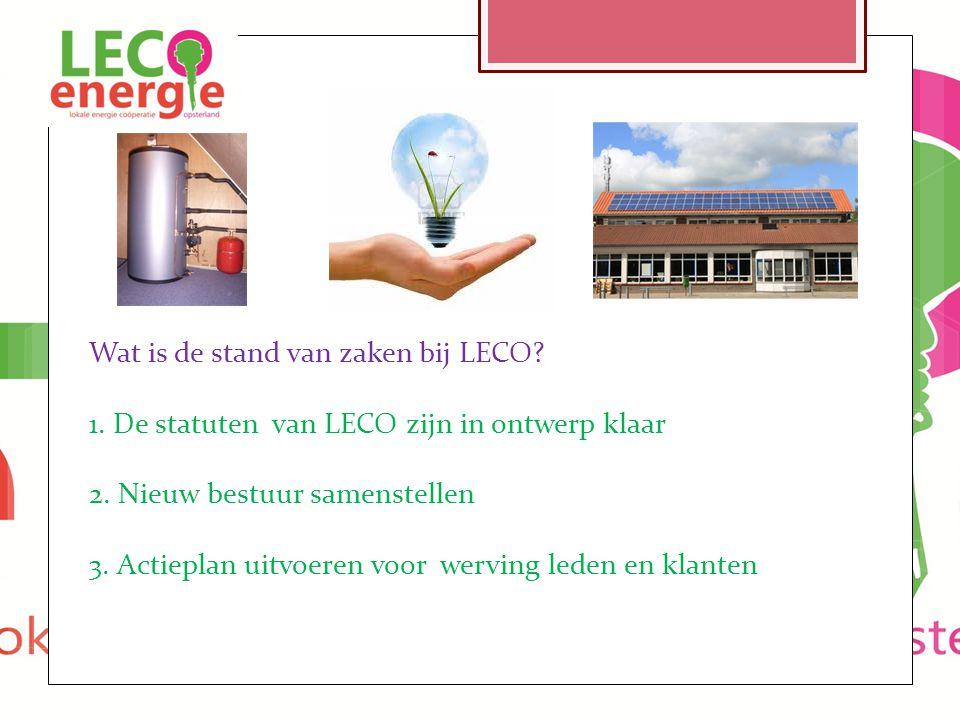 Wat is de stand van zaken bij LECO? 1. De statuten van LECO zijn in ontwerp klaar 2. Nieuw bestuur samenstellen 3. Actieplan uitvoeren voor werving le