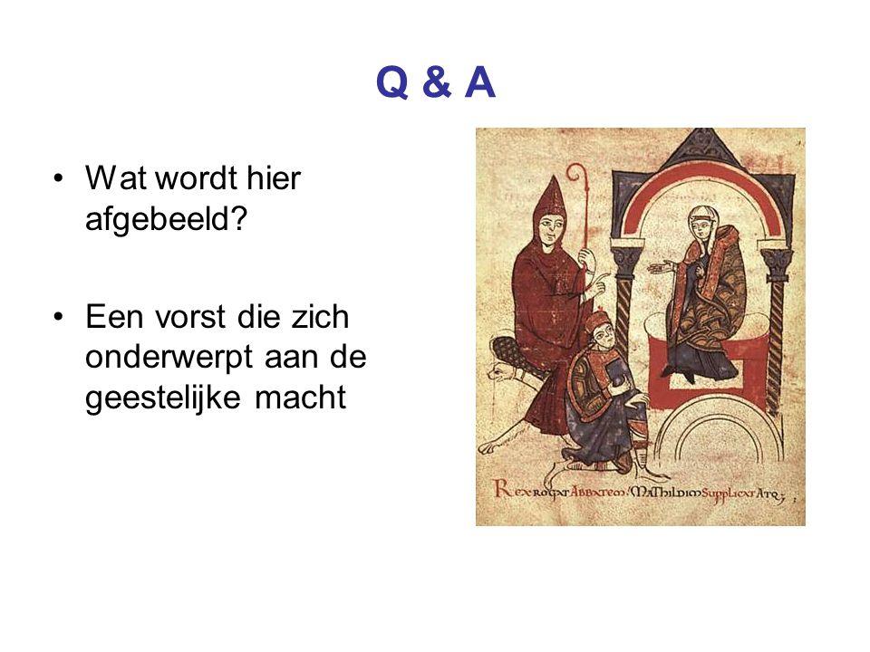 Q & A •Wat wordt hier afgebeeld? •Een vorst die zich onderwerpt aan de geestelijke macht