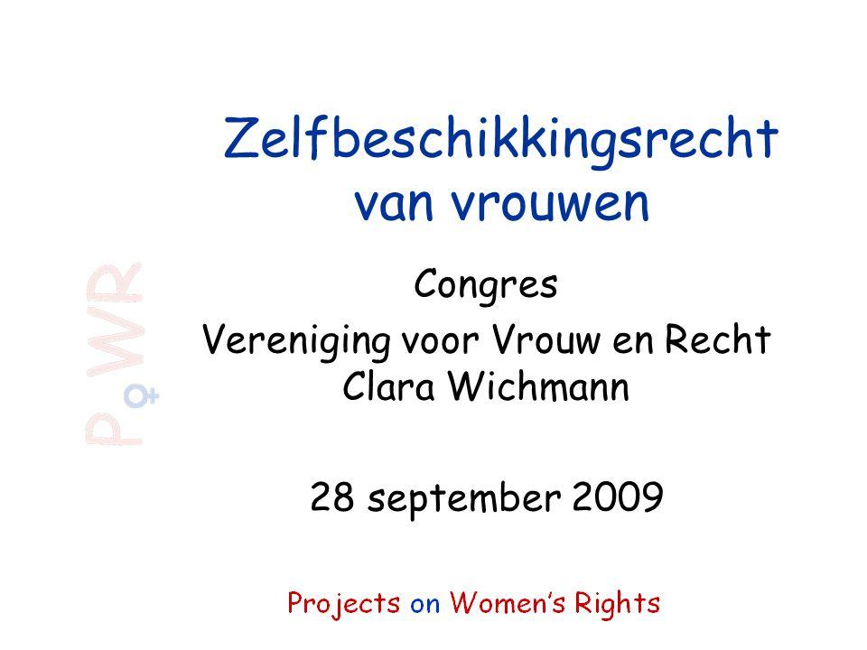 Zelfbeschikkingsrecht van vrouwen Congres Vereniging voor Vrouw en Recht Clara Wichmann 28 september 2009