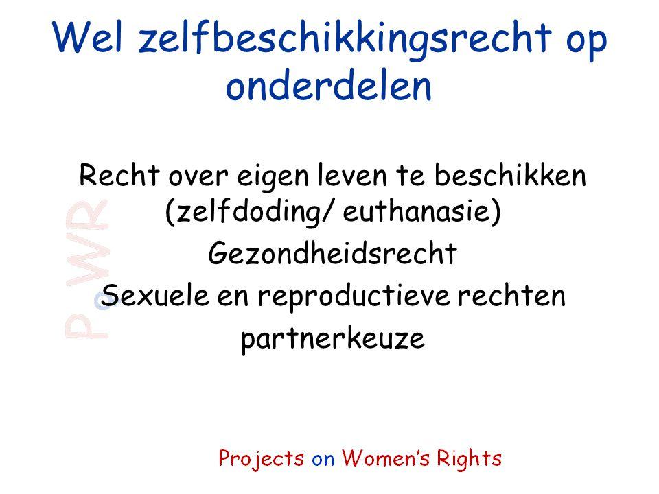 Wel zelfbeschikkingsrecht op onderdelen Recht over eigen leven te beschikken (zelfdoding/ euthanasie) Gezondheidsrecht Sexuele en reproductieve rechte