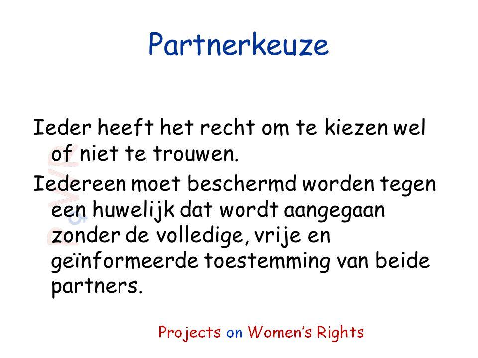 Partnerkeuze Ieder heeft het recht om te kiezen wel of niet te trouwen. Iedereen moet beschermd worden tegen een huwelijk dat wordt aangegaan zonder d