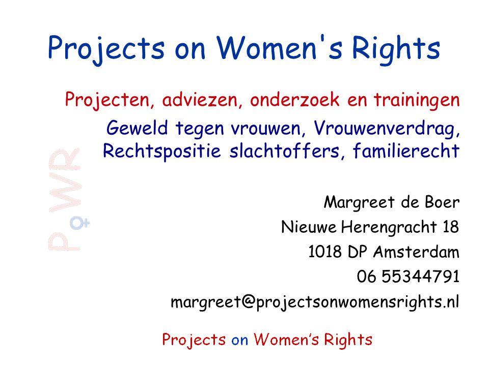 Projects on Women's Rights Projecten, adviezen, onderzoek en trainingen Geweld tegen vrouwen, Vrouwenverdrag, Rechtspositie slachtoffers, familierecht