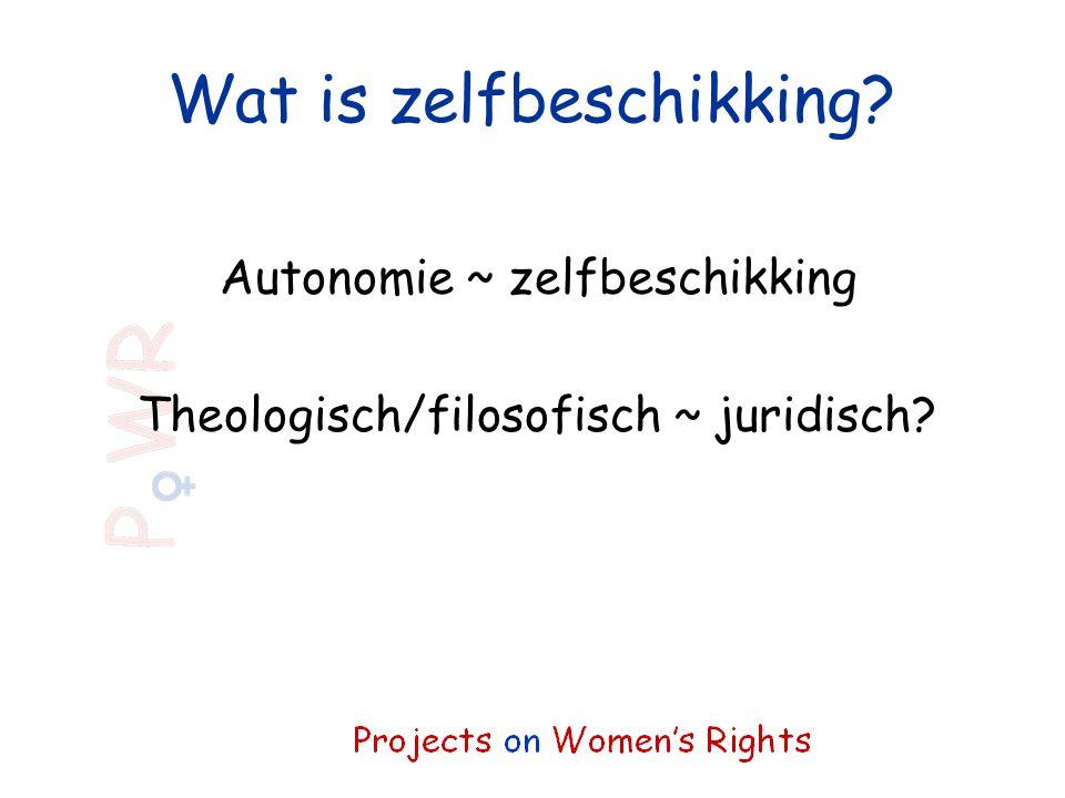 Wat is zelfbeschikking? Autonomie ~ zelfbeschikking Theologisch/filosofisch ~ juridisch?
