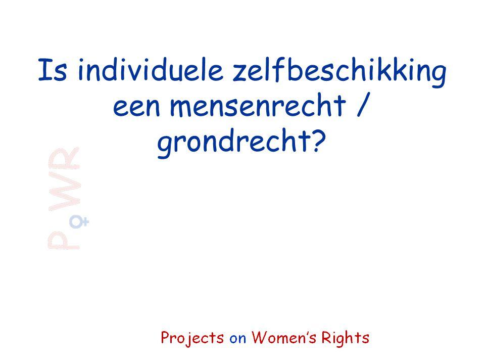 Is individuele zelfbeschikking een mensenrecht / grondrecht?