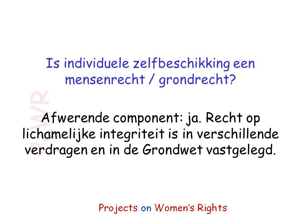 Afwerende component: ja. Recht op lichamelijke integriteit is in verschillende verdragen en in de Grondwet vastgelegd.