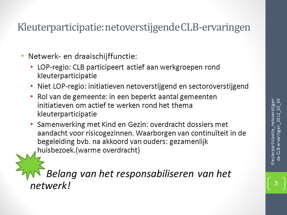 Kleuterparticipatie: netoverstijgende CLB-ervaringen • Netwerk- en draaischijffunctie: • LOP-regio: CLB participeert actief aan werkgroepen rond kleut
