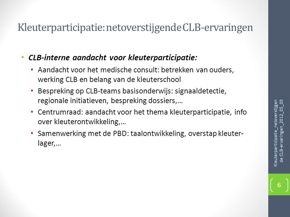 Kleuterparticipatie: netoverstijgende CLB-ervaringen • CLB-interne aandacht voor kleuterparticipatie: • Aandacht voor het medische consult: betrekken