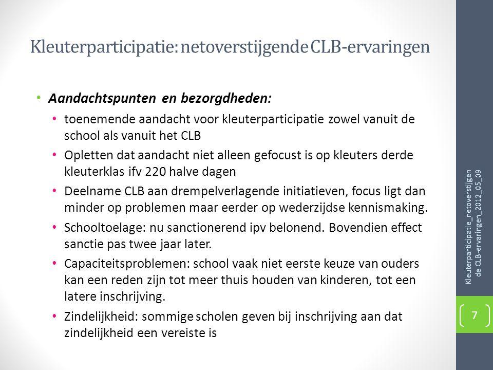 Kleuterparticipatie: netoverstijgende CLB-ervaringen • Aandachtspunten en bezorgdheden: • toenemende aandacht voor kleuterparticipatie zowel vanuit de